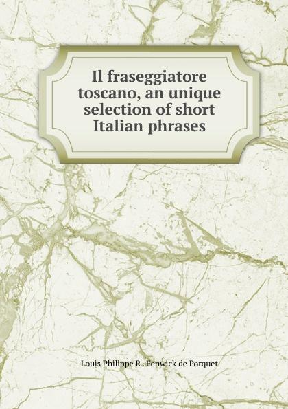 Il fraseggiatore toscano, an unique selection of short Italian phrases Редкие, забытые и малоизвестные книги, изданные с петровских времен...
