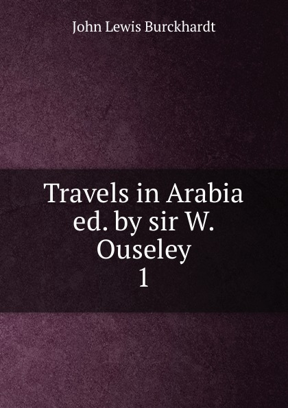 John Lewis Burckhardt Travels in Arabia ed. by sir W. Ouseley. 1