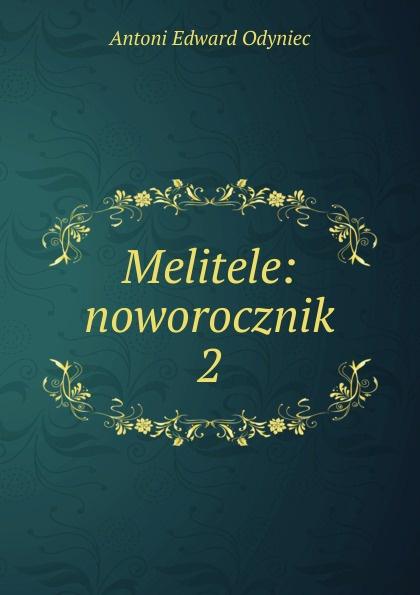 Antoni Edward Odyniec Melitele: noworocznik. 2 antoni edward odyniec poeta i panienki