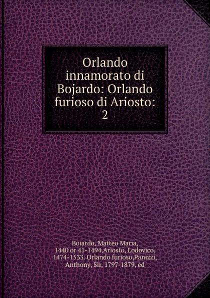Фото - Matteo Maria Boiardo Orlando innamorato di Bojardo: Orlando furioso di Ariosto:. 2 matteo bojardo orlando innamorato vol 5