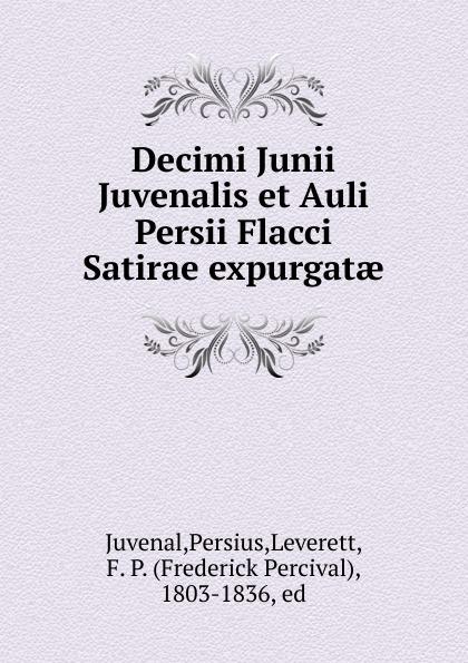 Juvenal Decimi Junii Juvenalis et Auli Persii Flacci Satirae expurgatae juvenal decimi junii juvenalis et auli persii flacci satirae expurgatae notis
