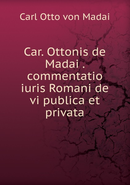 Carl Otto von Madai Car. Ottonis de Madai . commentatio iuris Romani de vi publica et privata free shipping original sjcam sj4000 series sj4000