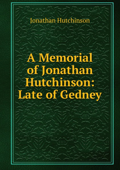 Jonathan Hutchinson A Memorial of Hutchinson: Late Gedney