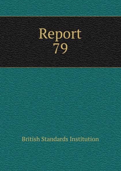 British Standards Institution Report. 79