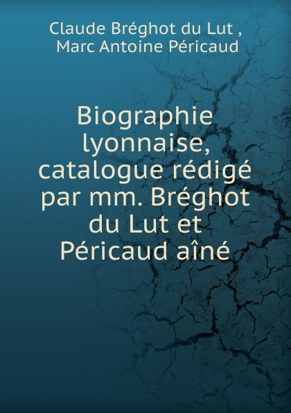 Claude Bréghot du Lut Biographie lyonnaise, catalogue redige par mm. Breghot du Lut et Pericaud aine стойка под клавиши lutner lut y 85w