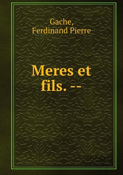 Ferdinand Pierre Gache Meres et fils. -- triinu meres kuningate tagasitulek