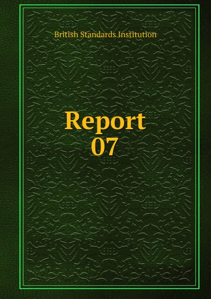 British Standards Institution Report. 07