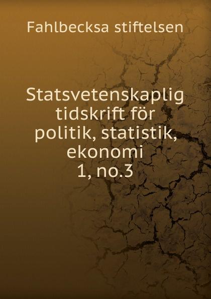 Statsvetenskaplig tidskrift for politik, statistik, ekonomi.  1, no. 3 Редкие, забытые и малоизвестные книги, изданные с петровских времен...
