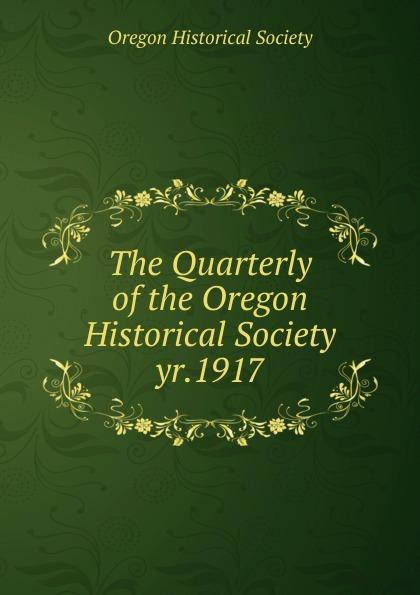 The Quarterly of the Oregon Historical Society. yr.1917 цена