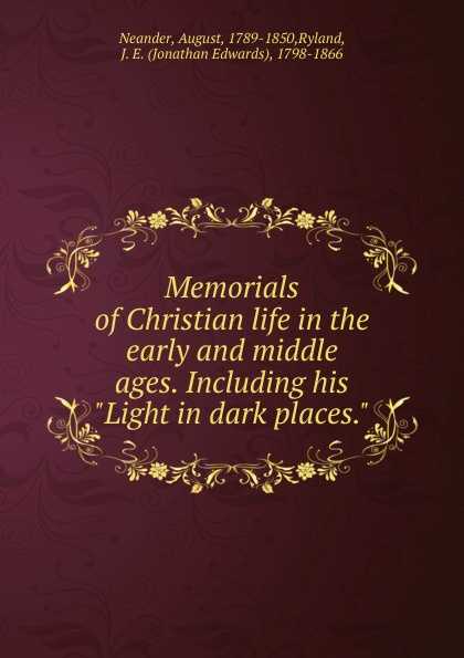 August Neander Memorials of Christian life in the early and middle ages. Including his