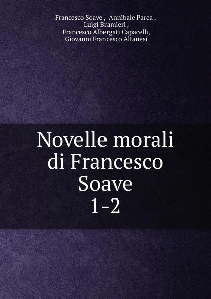 Francesco Soave Novelle morali di Soave. 1-2