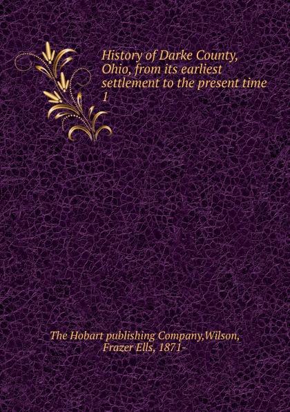 Frazer Ells Wilson History of Darke County, Ohio, from its earliest settlement to the present time . 1 gekoski r darke