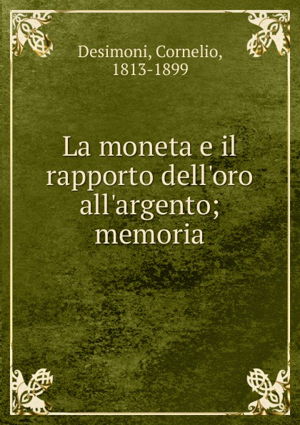 La moneta e il rapporto dell. oro all. argento; memoria Редкие, забытые и малоизвестные книги, изданные с петровских времен...