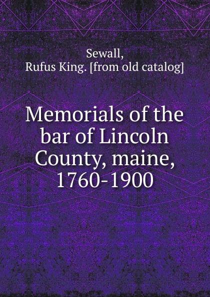 Memorials of the bar of Lincoln County, maine, 1760-1900 Редкие, забытые и малоизвестные книги, изданные с петровских времен...