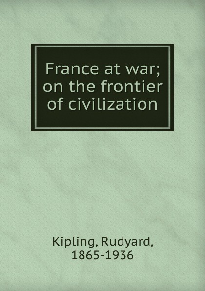 Джозеф Редьярд Киплинг France at war; on the frontier of civilization