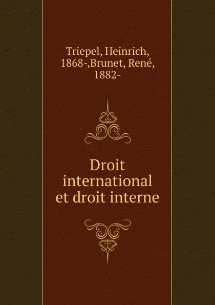 Heinrich Triepel Droit international et droit interne friedrich heinrich geffcken le droit international de l europe german edition