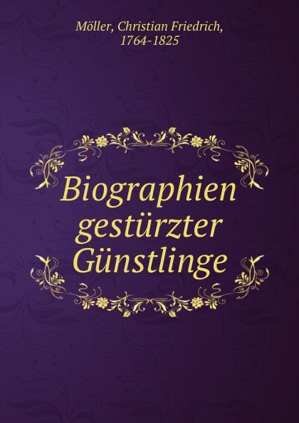Christian Friedrich Möller Biographien gesturzter Gunstlinge günter christian möller altdrachenstein