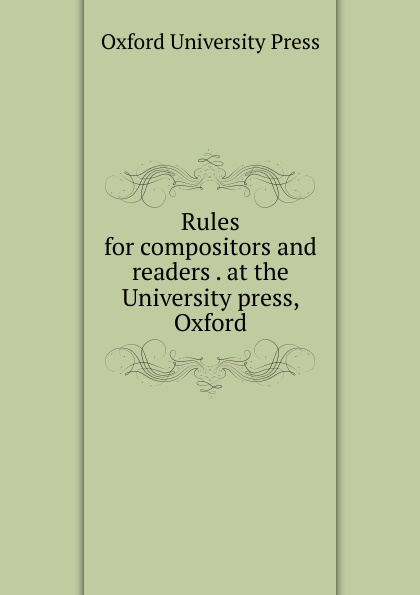 Oxford University Press Rules for compositors and readers . at the press,