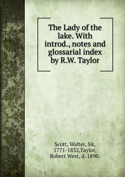 Walter Scott The Lady of the lake. With introd., notes and glossarial index by R.W. Taylor