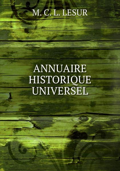 M.C. L. Lesur ANNUAIRE HISTORIQUE UNIVERSEL charles louis lesur annuaire historique universelle pour 1818