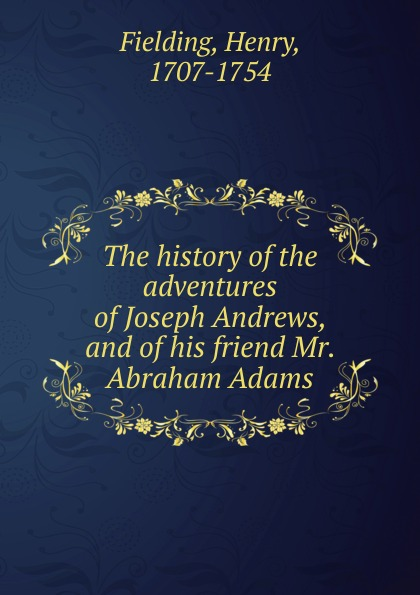 Фото - Fielding Henry The history of the adventures of Joseph Andrews, and of his friend Mr. Abraham Adams fielding henry the adventues of joseph andrews and his friend mr abraham adams vol ii