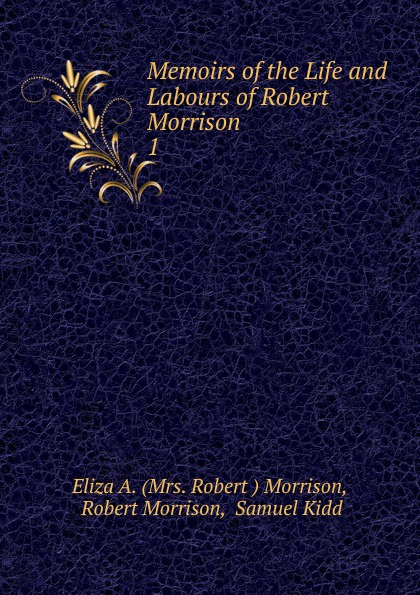 лучшая цена Eliza A. Morrison Memoirs of the Life and Labours of Robert Morrison. 1