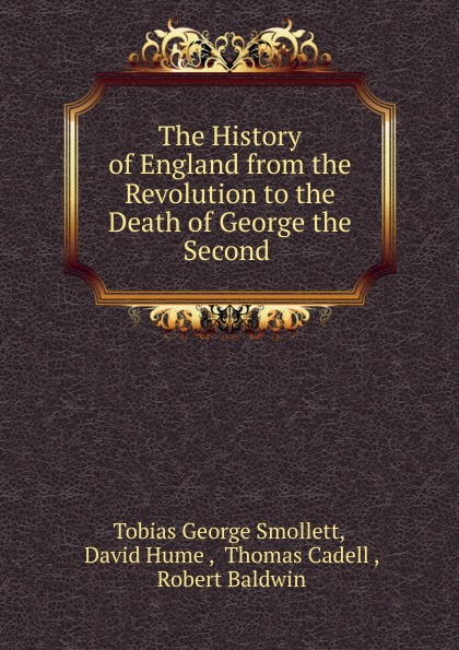 Фото - Tobias George Smollett The History of England from the Revolution to the Death of George the Second . tobias george smollett the history of england from the revolution in 1688 to the death of george the second vol 3