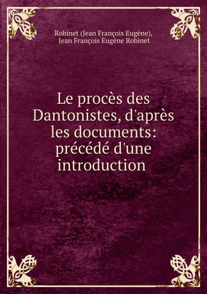 Фото - Jean François Eugène Le proces des Dantonistes, d.apres les documents: precede d.une introduction . jean paul gaultier le male