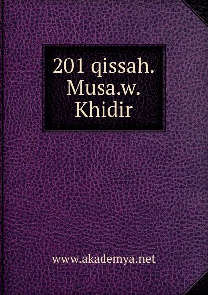 201 qissah. Musa. w. Khidir Эта книга — репринт оригинального издания, созданный на основе...
