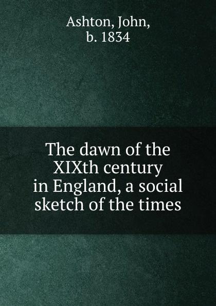 Ashton John The dawn of the XIXth century in England, a social sketch of the times недорго, оригинальная цена