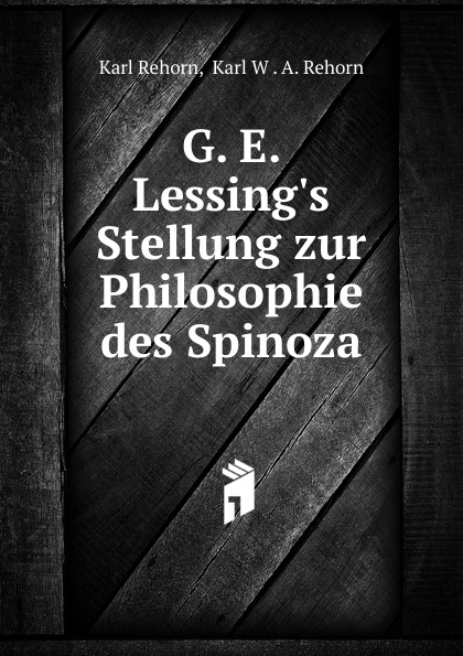 G.  E.  Lessing. s Stellung zur Philosophie des Spinoza Эта книга — репринт оригинального издания...