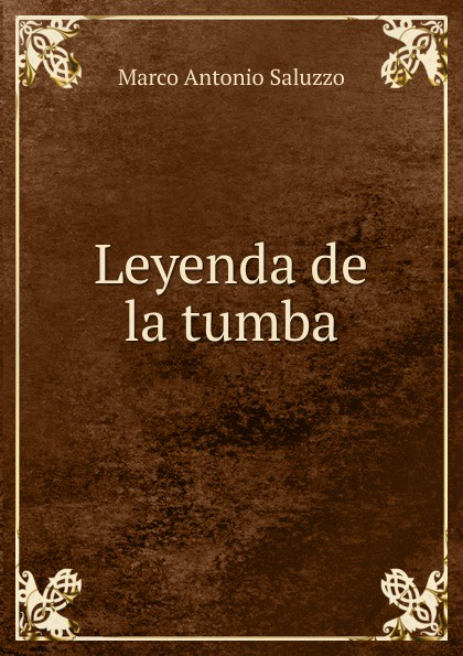 Marco Antonio Saluzzo Leyenda de la tumba marco antonio saluzzo estudios literarios valor seis bolivares classic reprint