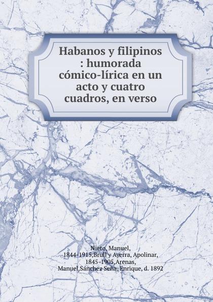 Manuel Nieto Habanos y filipinos : humorada comico-lirica en un acto y cuatro cuadros, en verso composer alvarez cambio de almas fantasia comico lirica en un acto y cuatro cuadros en verso spanish edition