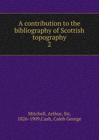 A contribution to the bibliography of Scottish topography. 2