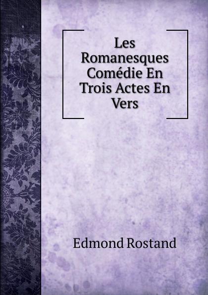 Les Romanesques Comedie En Trois Actes En Vers
