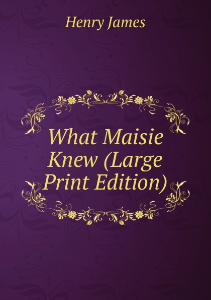 Henry James What Maisie Knew (Large Print Edition)