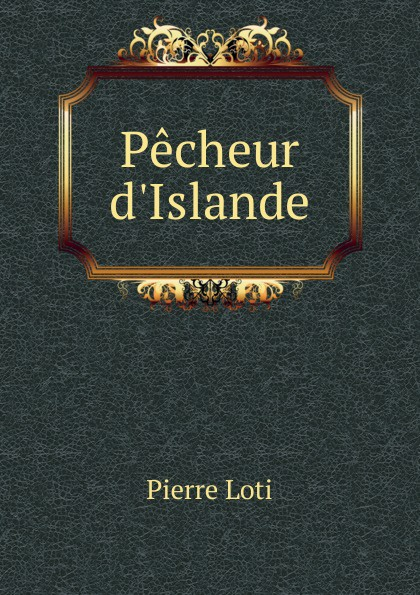 Pierre Loti Pecheur d.Islande
