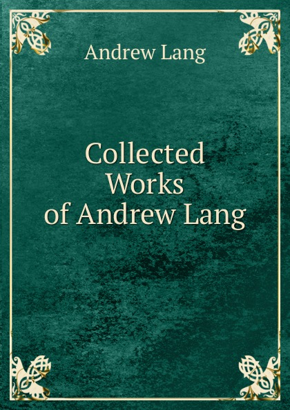 Andrew Lang Collected Works of Andrew Lang lang andrew new collected rhymes