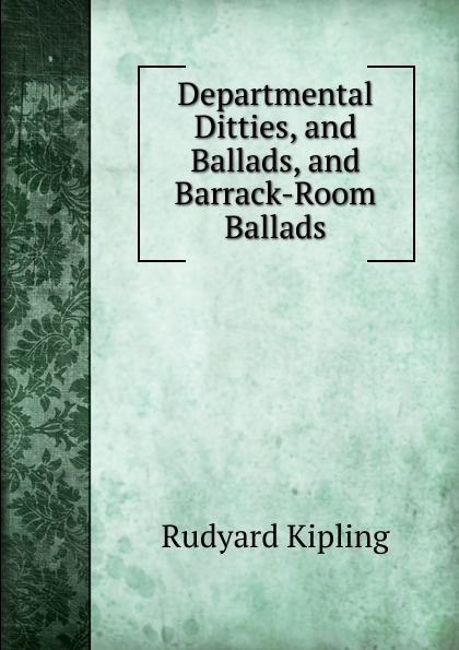 Джозеф Редьярд Киплинг Departmental Ditties, and Ballads, and Barrack-Room Ballads