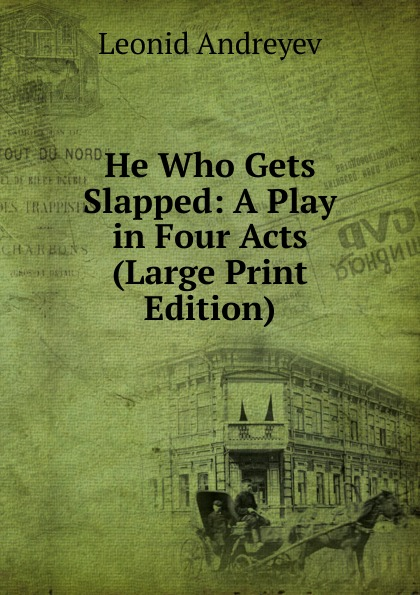 Леонид Андреев He Who Gets Slapped: A Play in Four Acts (Large Print Edition)