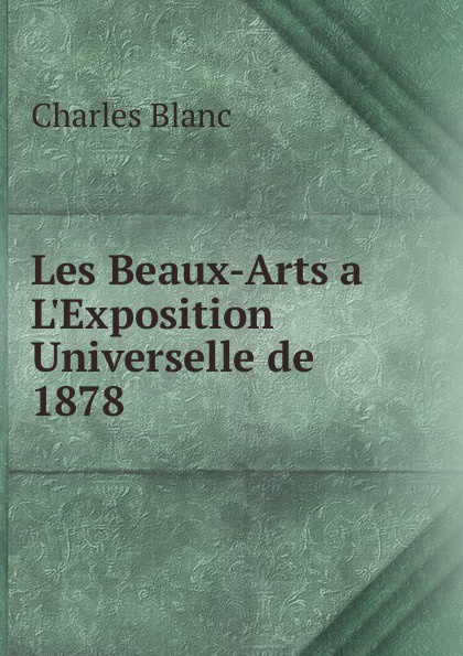 Charles Blanc Les Beaux-Arts a. L.Exposition Universelle de 1878 charles blanc les beaux arts a l exposition universelle de 1878