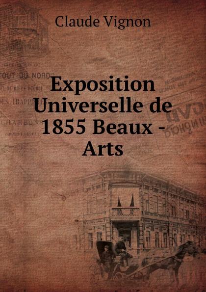 Claude Vignon Exposition Universelle de 1855 Beaux - Arts charles blanc les beaux arts a l exposition universelle de 1878 french edition
