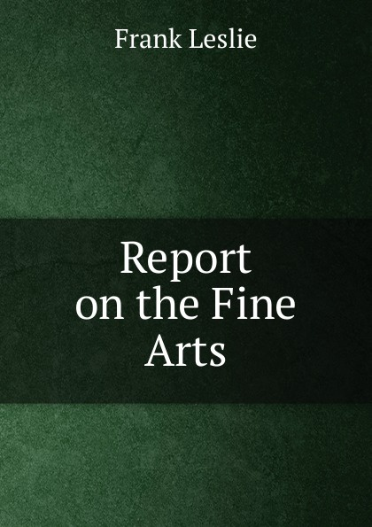 Frank Leslie Report on the Fine Arts