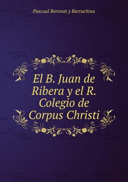 El B. Juan de Ribera y el R. Colegio de Corpus Christi