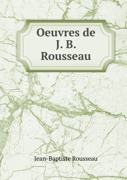 Jean-Baptiste Rousseau Oeuvres de J. B. Rousseau jean baptiste rousseau oeuvres de j b rousseau t 1