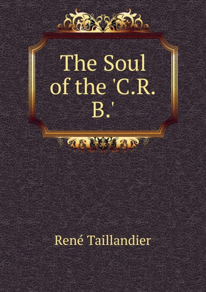 René Taillandier. The Soul of the .C.R.B..