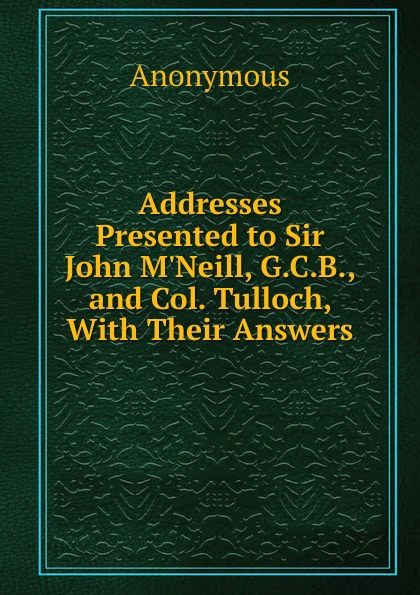 M. l'abbé Trochon. Addresses Presented to Sir John M.Neill, G.C.B., and Col. Tulloch, With Their Answers.