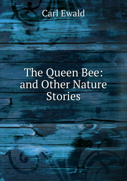 цена Carl Ewald The Queen Bee: and Other Nature Stories онлайн в 2017 году