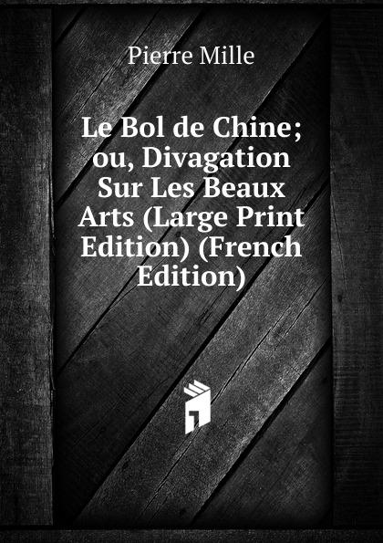 Pierre Mille Le Bol de Chine; ou, Divagation Sur Les Beaux Arts (Large Print Edition) (French Edition) charles blanc les beaux arts a l exposition universelle de 1878 french edition