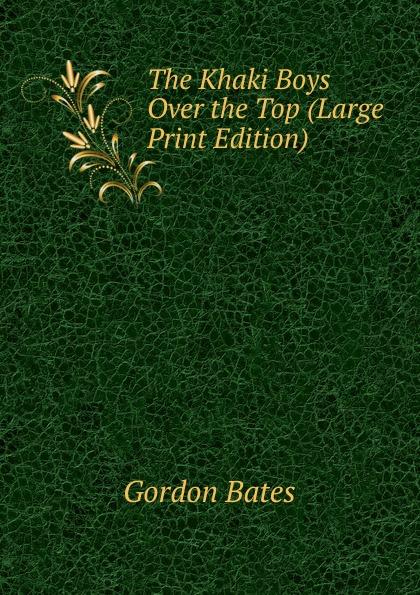 Gordon Bates The Khaki Boys Over the Top (Large Print Edition) boys letter print top